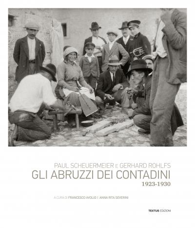 Paul Scheuermeier, Gerhard Rohlfs. Gli Abruzzi dei contadini, 1923-1930