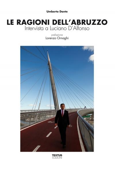 Le ragioni dell'Abruzzo. Intervista a Luciano D'Alfonso