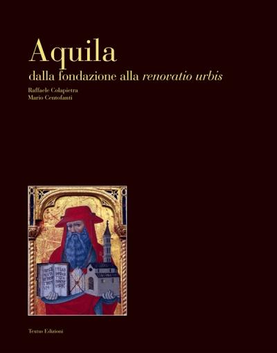 Aquila. Dalla fondazione alla renovatio urbis